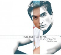 Vlad Topalov ‎– I Will Give It All To You