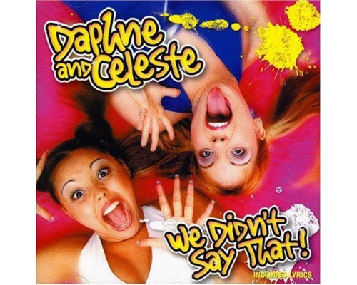 Daphne And Celeste ‎– We Didn't Say That!