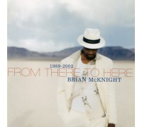 Brian McKnight ‎– 1989-2002 From There To Here