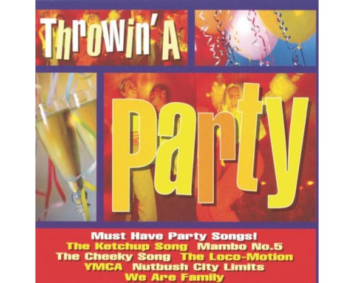 Various Artists (Сборник) - Throwin' A Party: Must Have Party Songs!