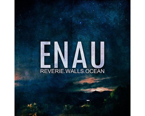 Enau ‎– Reverie.Walls.Ocean (Limited Edition) LP